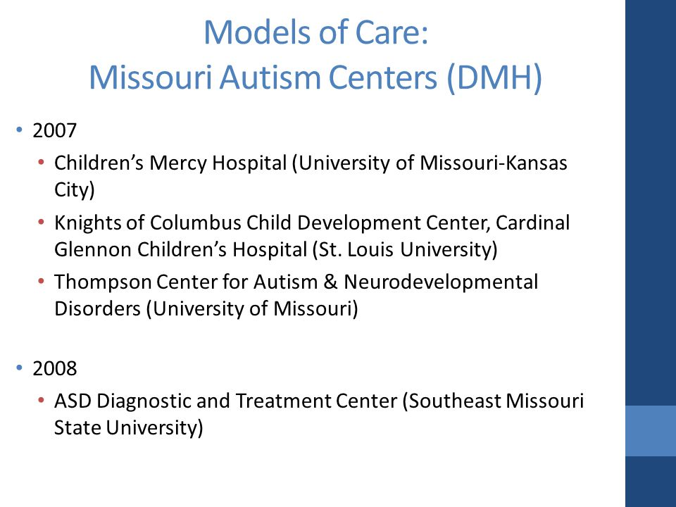 Models of Care: Missouri Autism Centers (DMH) 2007 Children's Mercy Hospital (University of Missouri-Kansas City) Knights of Columbus Child Development Center, Cardinal Glennon Children's Hospital (St.