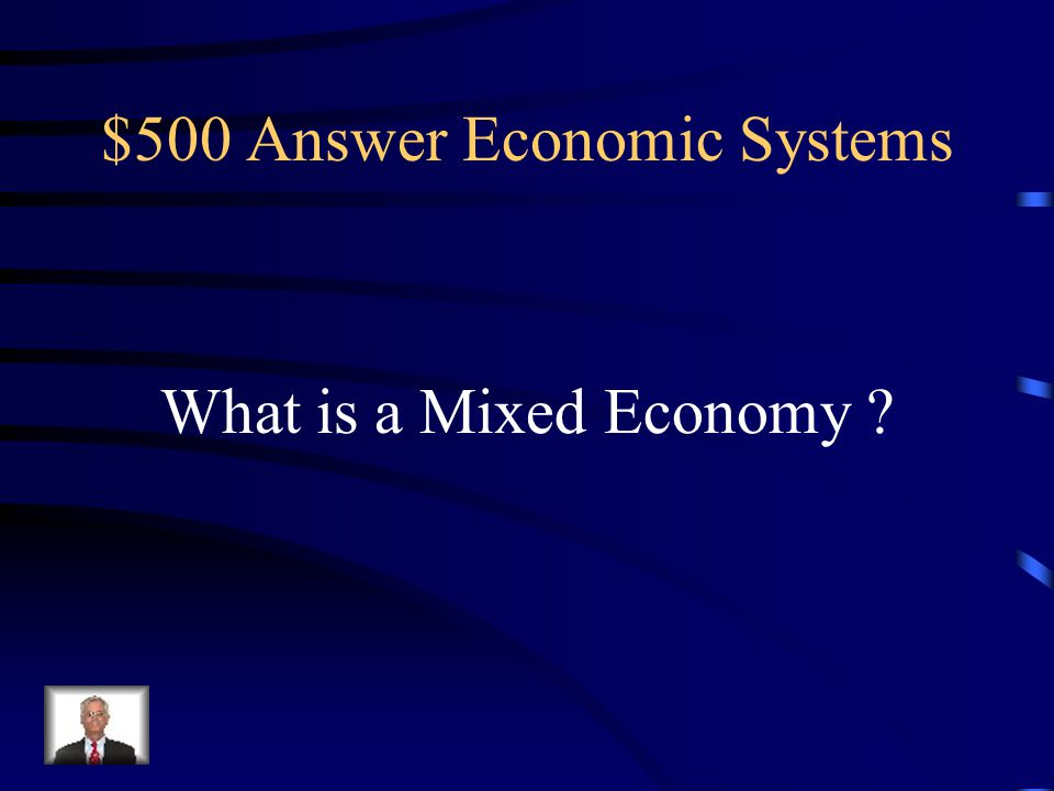 $500 Question Economic Systems The majority of countries in Europe have this type of economy