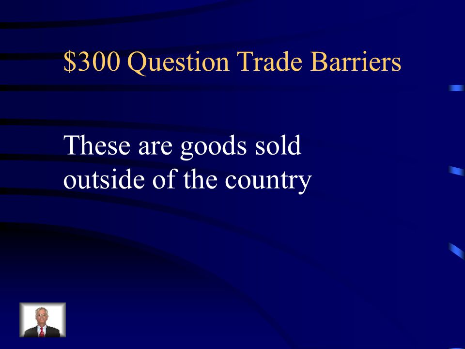 $200 Answer Trade Barriers What are imports
