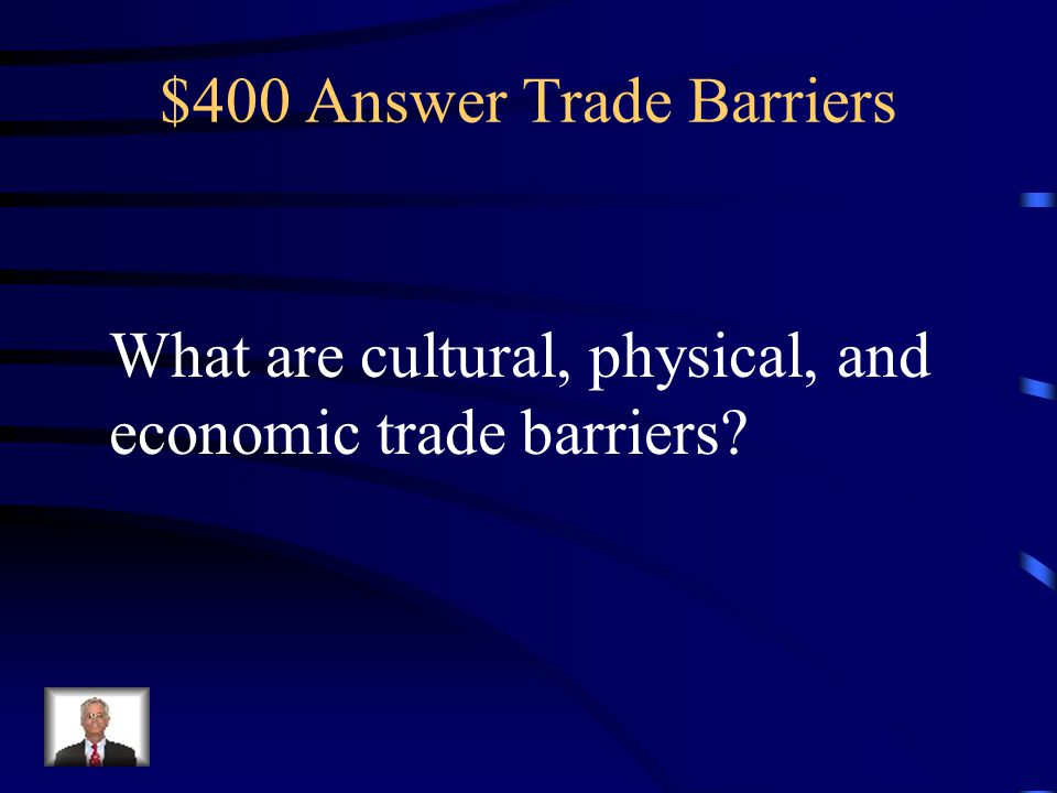 $400 Question Trade Barriers These are the three types of trade barriers