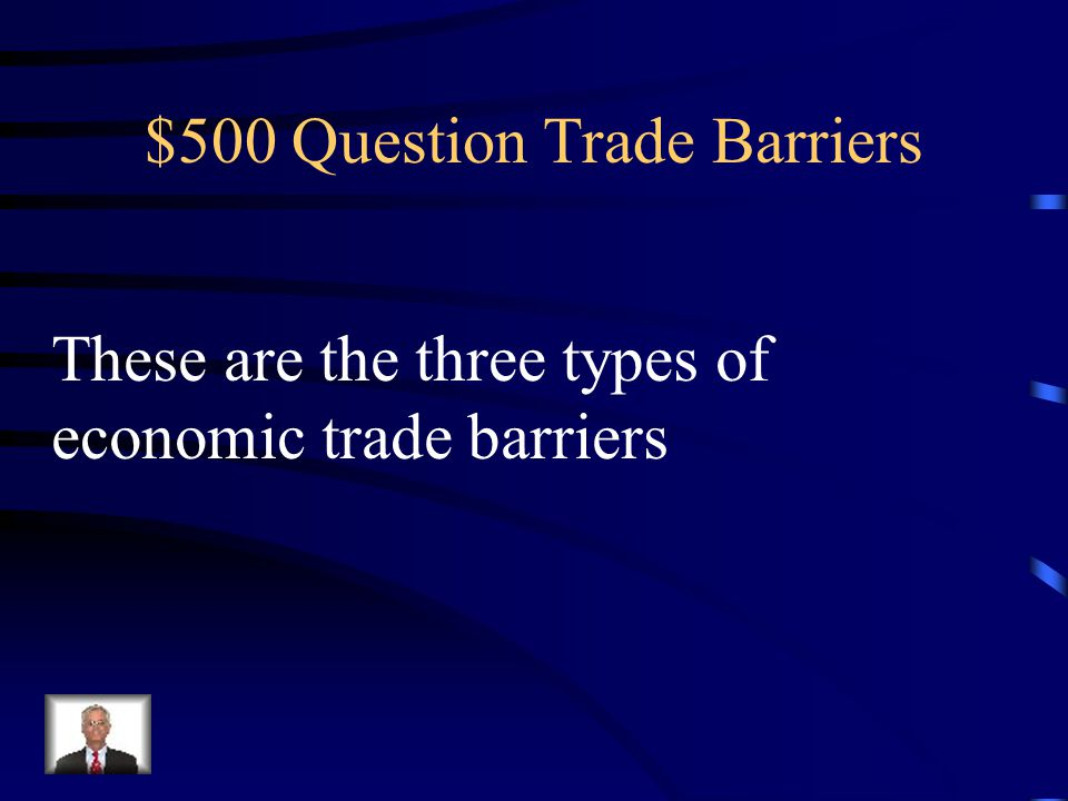 $400 Answer Trade Barriers What are cultural, physical, and economic trade barriers