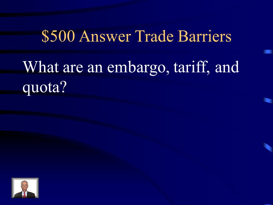 $500 Question Trade Barriers These are the three types of economic trade barriers