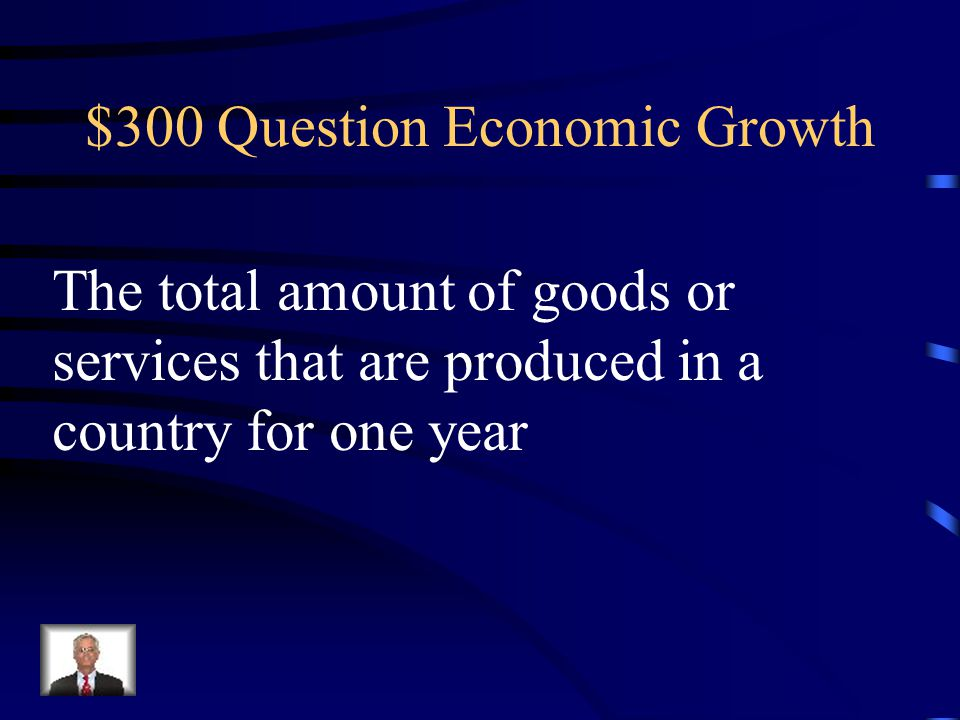 $200 Answer Economic Growth What are capital goods