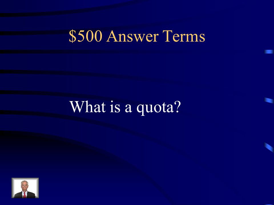 $500 Question Terms A term used to describe a limit on the amount of a certain good that can be imported