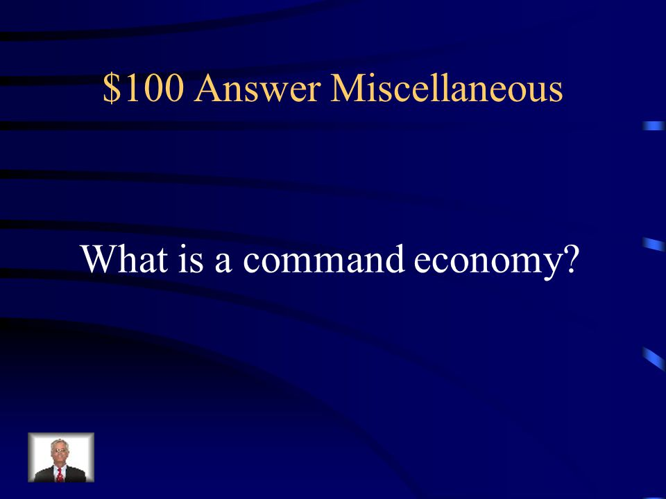 $100 Question Miscellaneous Communist countries such as China and Cuba usually have this type of economy