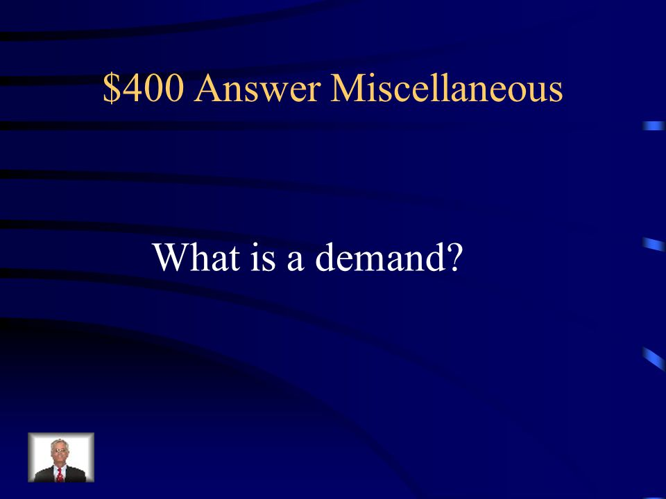 $400 Question Miscellaneous How much of a product or servive is desired by buyers