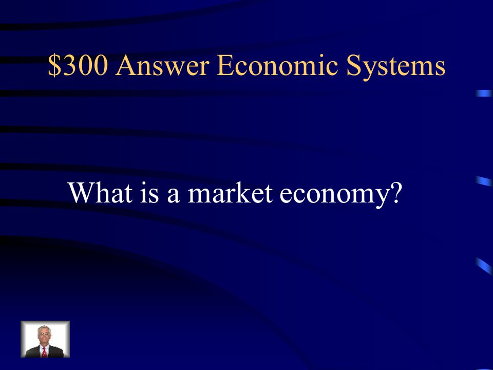 $300 Question Economic Systems Economic system that is centered on the concept of free enterprise