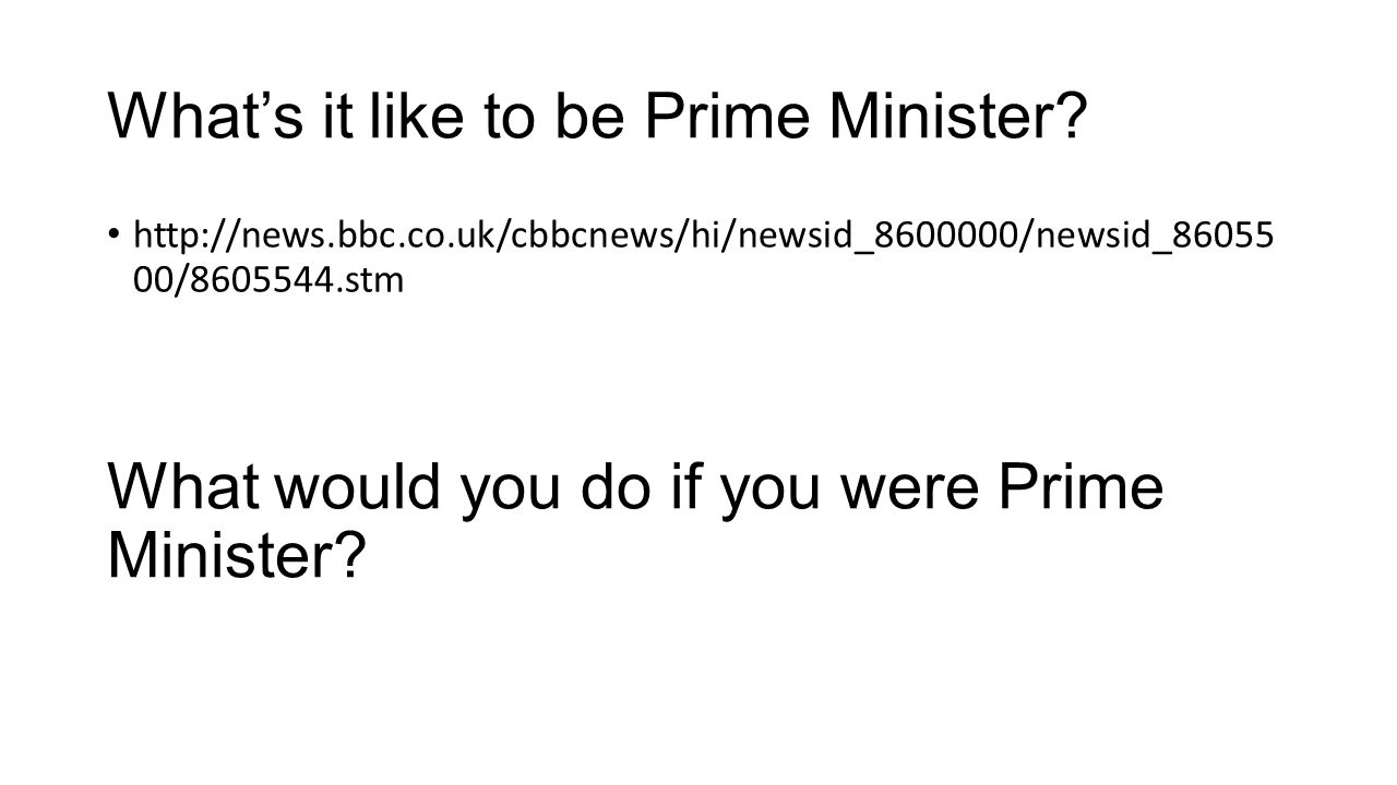 What's it like to be Prime Minister.
