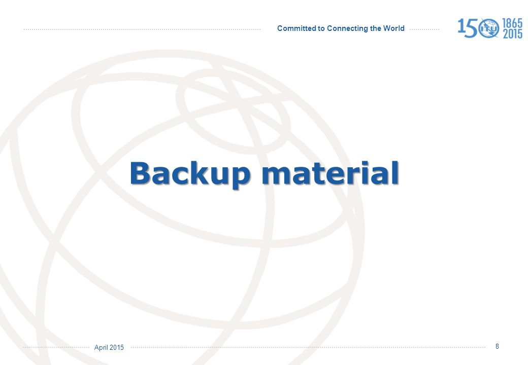 April 2015 Committed to Connecting the World 8 Backup material