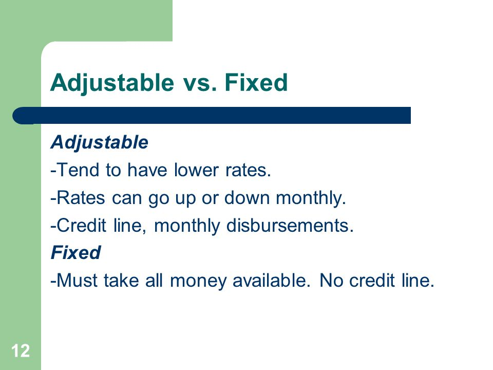 Adjustable vs. Fixed Adjustable -Tend to have lower rates.
