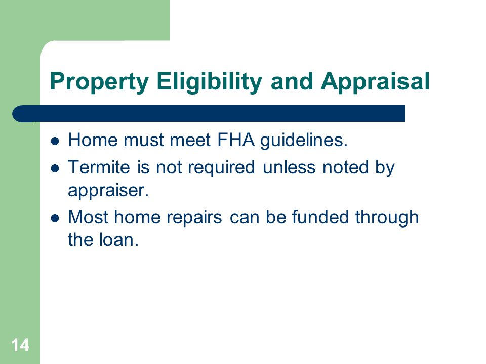 Property Eligibility and Appraisal Home must meet FHA guidelines.