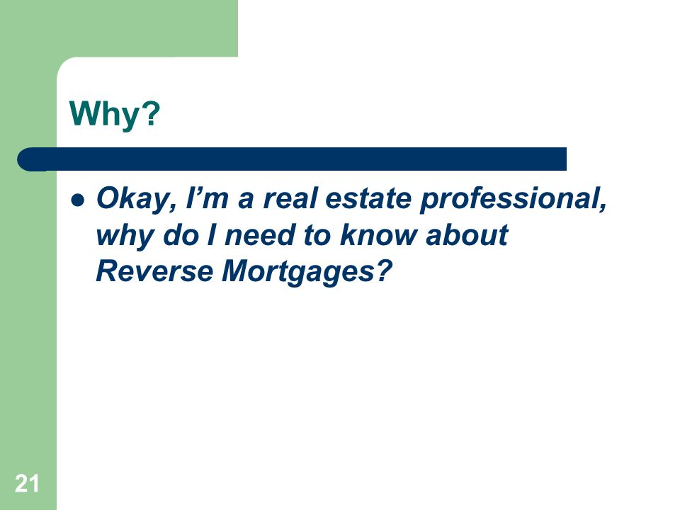 Why Okay, I'm a real estate professional, why do I need to know about Reverse Mortgages 21
