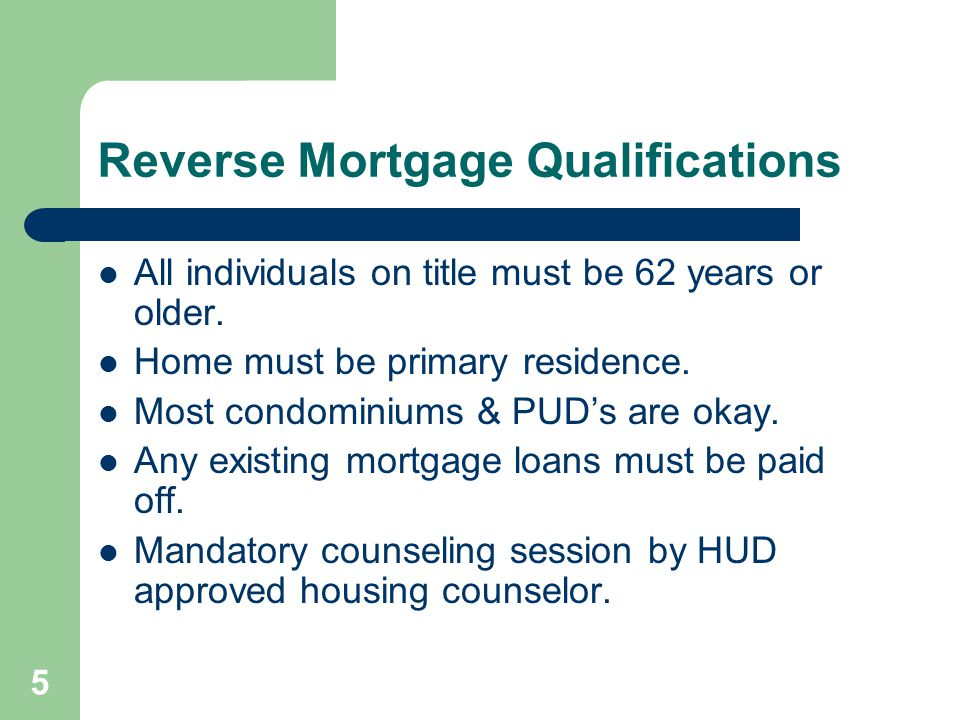 Reverse Mortgage Qualifications All individuals on title must be 62 years or older.
