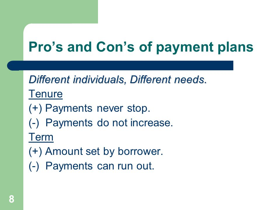Pro's and Con's of payment plans Different individuals, Different needs.