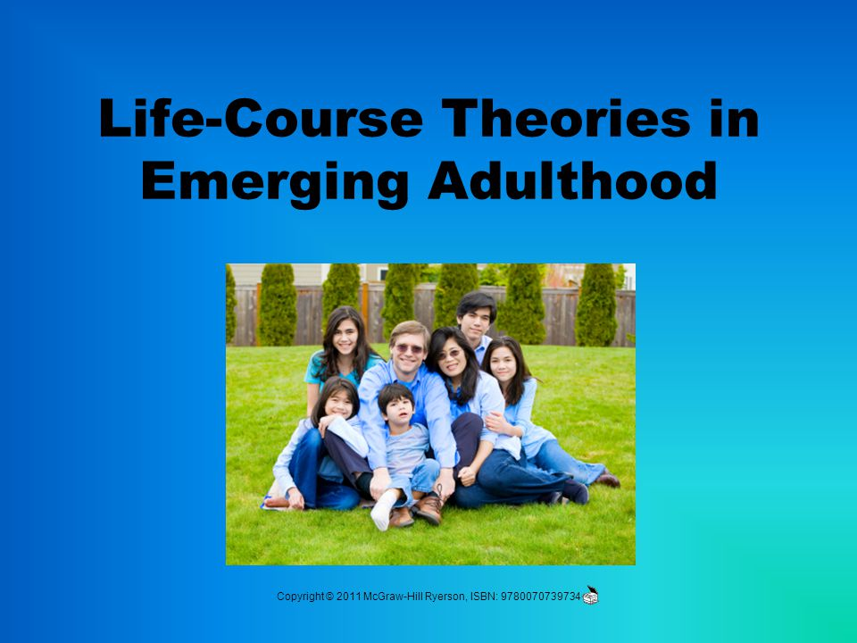 Life-Course Theories in Emerging Adulthood Copyright © 2011 McGraw-Hill Ryerson, ISBN: