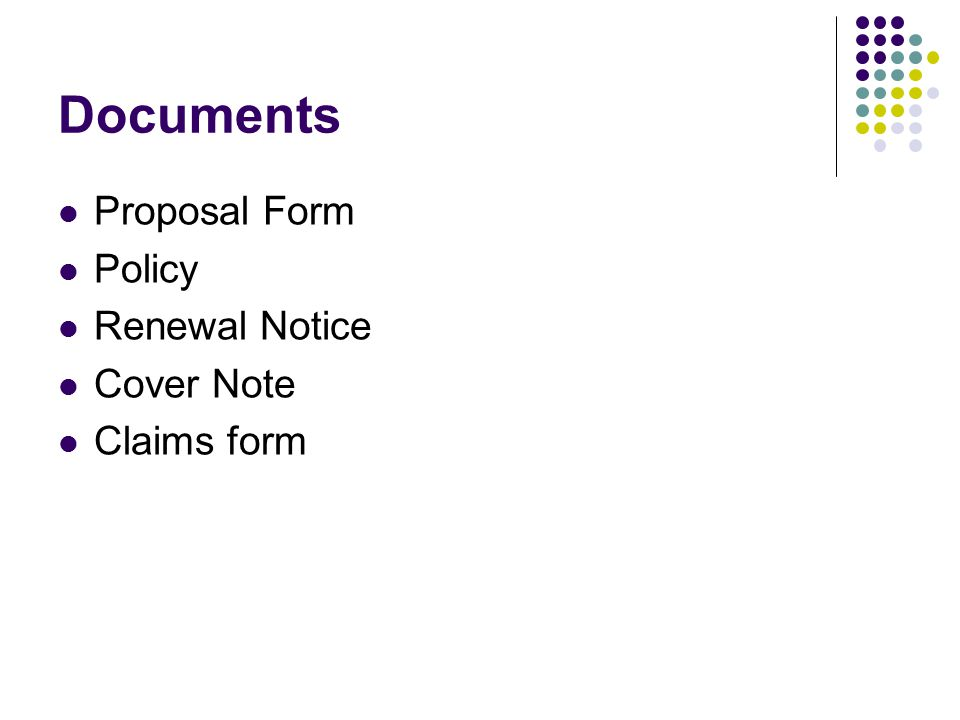 Documents Proposal Form Policy Renewal Notice Cover Note Claims form