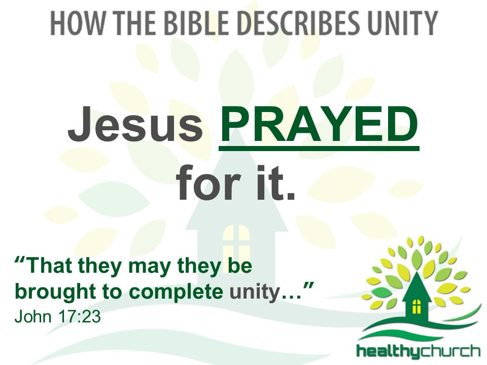 Jesus PRAYED for it. That they may they be brought to complete unity… John 17:23