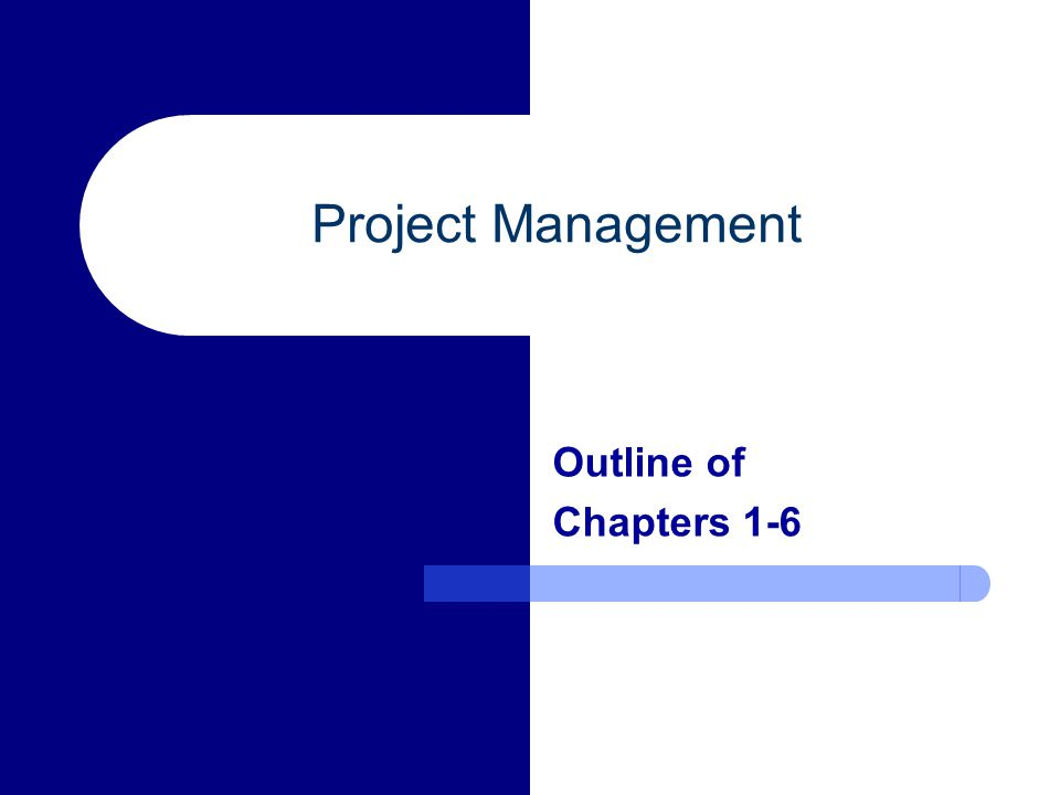 Project Management Outline of Chapters 1-6