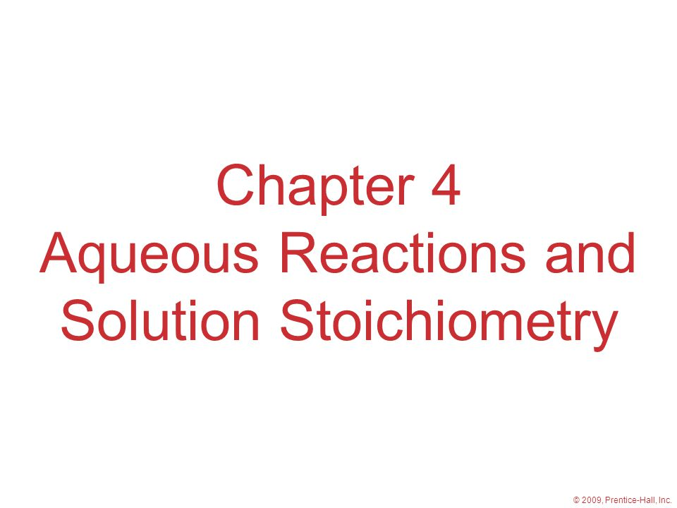 © 2009, Prentice-Hall, Inc. Chapter 4 Aqueous Reactions and Solution Stoichiometry