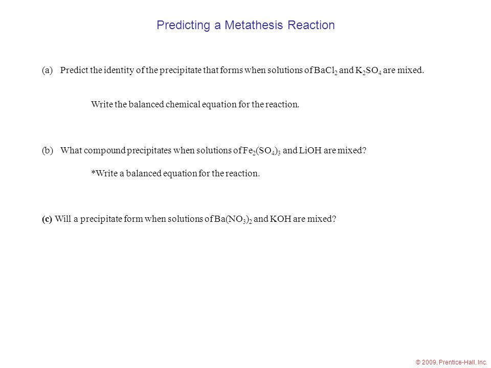 Predicting a Metathesis Reaction (a)Predict the identity of the precipitate that forms when solutions of BaCl 2 and K 2 SO 4 are mixed.