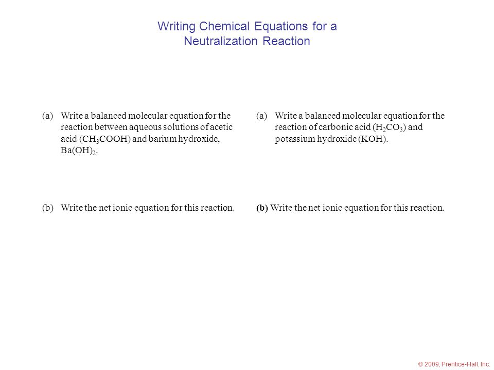 Writing Chemical Equations for a Neutralization Reaction (a)Write a balanced molecular equation for the reaction between aqueous solutions of acetic acid (CH 3 COOH) and barium hydroxide, Ba(OH) 2.
