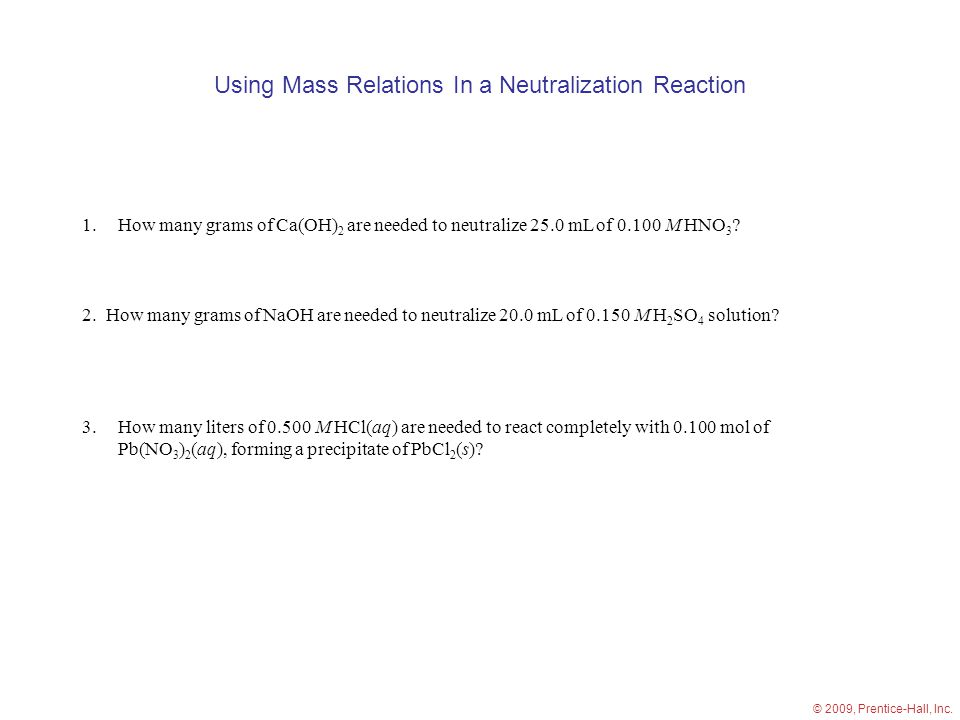 Using Mass Relations In a Neutralization Reaction 1.How many grams of Ca(OH) 2 are needed to neutralize 25.0 mL of M HNO 3 .