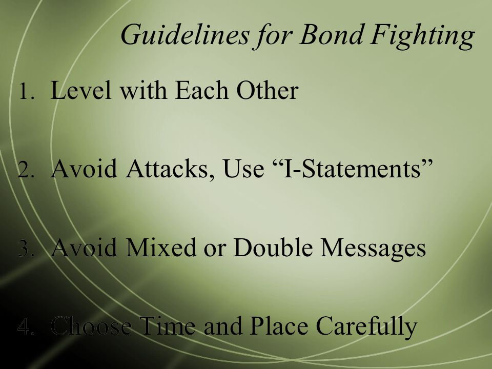 Guidelines for Bond Fighting 1. Level with Each Other 2.