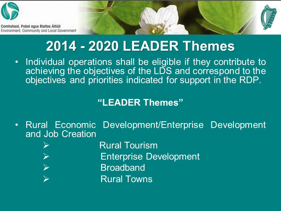 LEADER Themes Individual operations shall be eligible if they contribute to achieving the objectives of the LDS and correspond to the objectives and priorities indicated for support in the RDP.