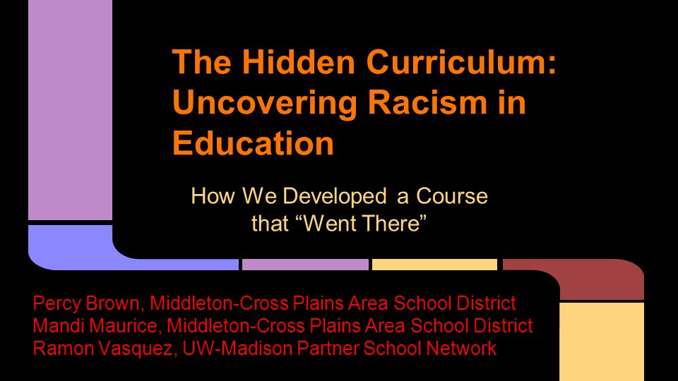 The Hidden Curriculum Uncovering Racism In Education How We