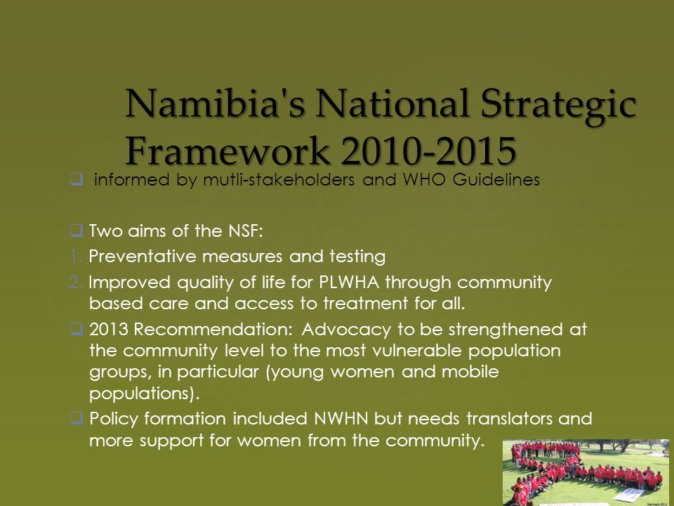 Namibia s National Strategic Framework  informed by mutli-stakeholders and WHO Guidelines  Two aims of the NSF: 1.