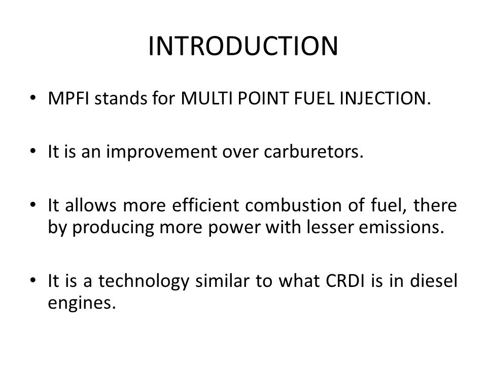 INTRODUCTION MPFI stands for MULTI POINT FUEL INJECTION.