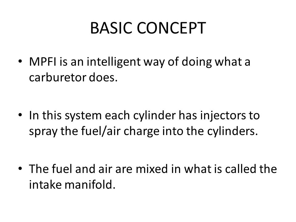 BASIC CONCEPT MPFI is an intelligent way of doing what a carburetor does.