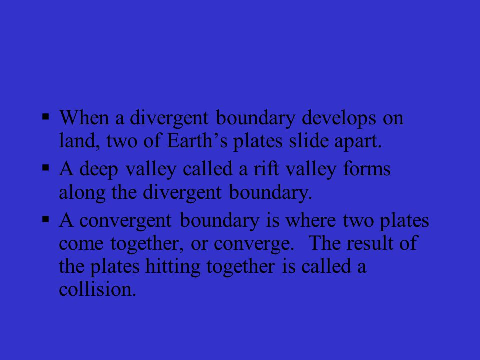  The place where two plates move apart or diverge is called a divergent boundary.