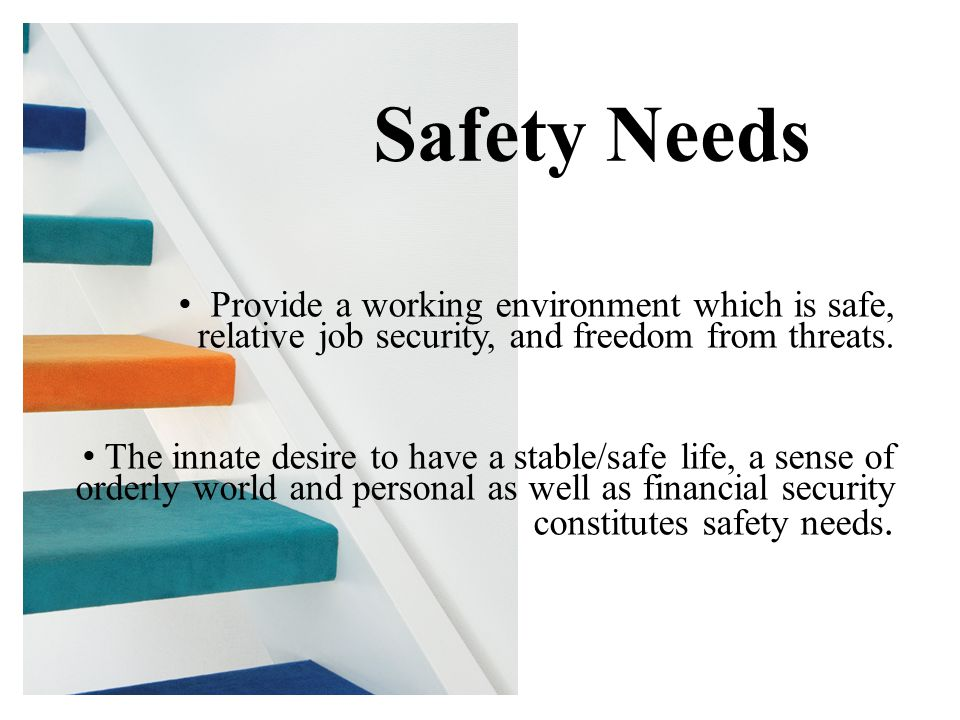 Provide a working environment which is safe, relative job security, and freedom from threats.