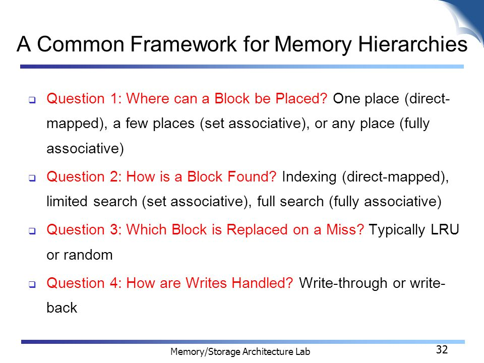 32 Memory/Storage Architecture Lab 32 A Common Framework for Memory Hierarchies  Question 1: Where can a Block be Placed.