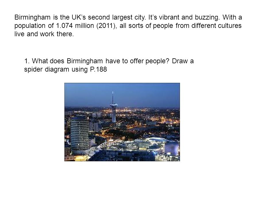 Birmingham is the UK's second largest city. It's vibrant and buzzing.