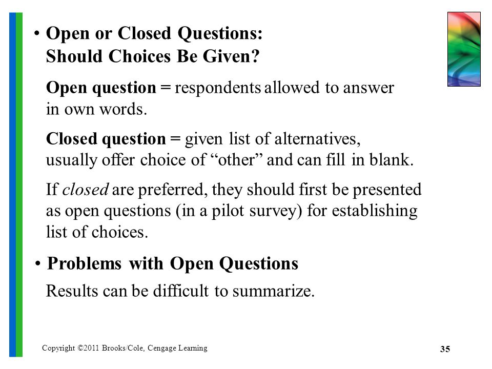 Copyright ©2011 Brooks/Cole, Cengage Learning 35 Open or Closed Questions: Should Choices Be Given.