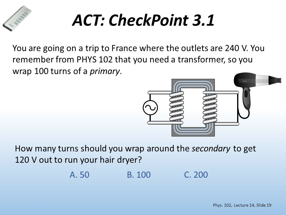 ACT: CheckPoint 3.1 You are going on a trip to France where the outlets are 240 V.