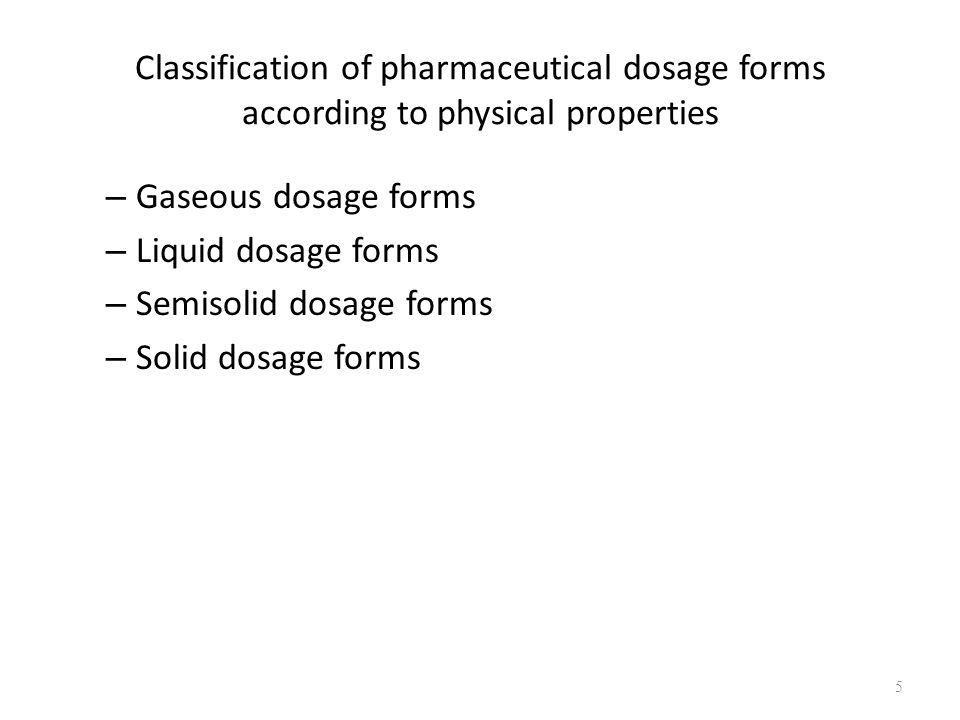 Classification of pharmaceutical dosage forms according to physical properties – Gaseous dosage forms – Liquid dosage forms – Semisolid dosage forms – Solid dosage forms 5