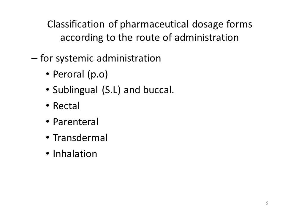 Classification of pharmaceutical dosage forms according to the route of administration – for systemic administration Peroral (p.o) Sublingual (S.L) and buccal.