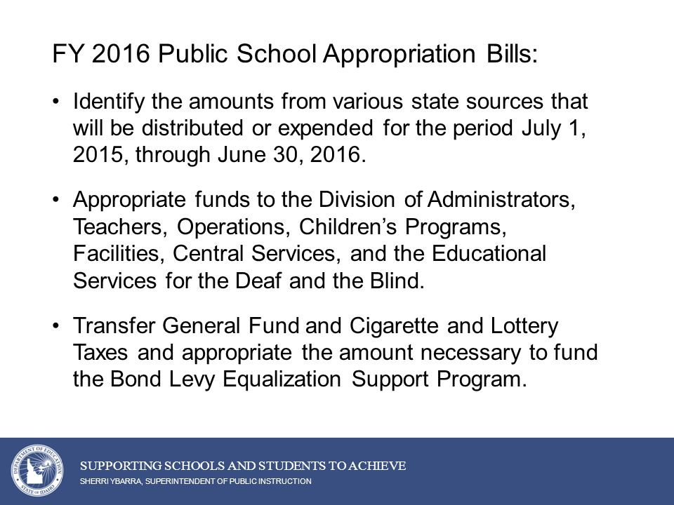 SHERRI YBARRA, SUPERINTENDENT OF PUBLIC INSTRUCTION SUPPORTING SCHOOLS AND STUDENTS TO ACHIEVE FY 2016 Public School Appropriation Bills: Identify the amounts from various state sources that will be distributed or expended for the period July 1, 2015, through June 30, 2016.