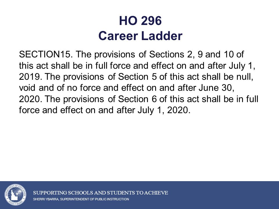 HO 296 Career Ladder SHERRI YBARRA, SUPERINTENDENT OF PUBLIC INSTRUCTION SUPPORTING SCHOOLS AND STUDENTS TO ACHIEVE SECTION15.