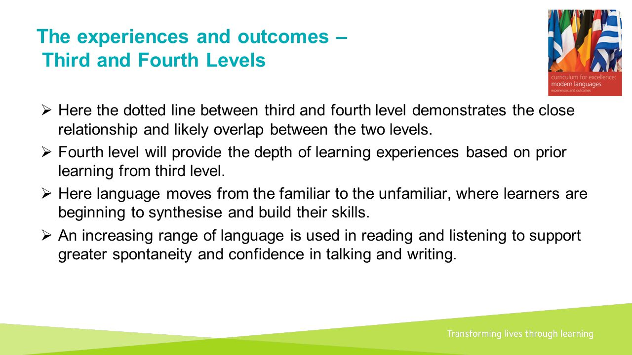 Transforming lives through learningDocument title A 1+2 approach to language learning Framework for primary schools – Guidance for P1 The experiences and outcomes – Third and Fourth Levels  Here the dotted line between third and fourth level demonstrates the close relationship and likely overlap between the two levels.
