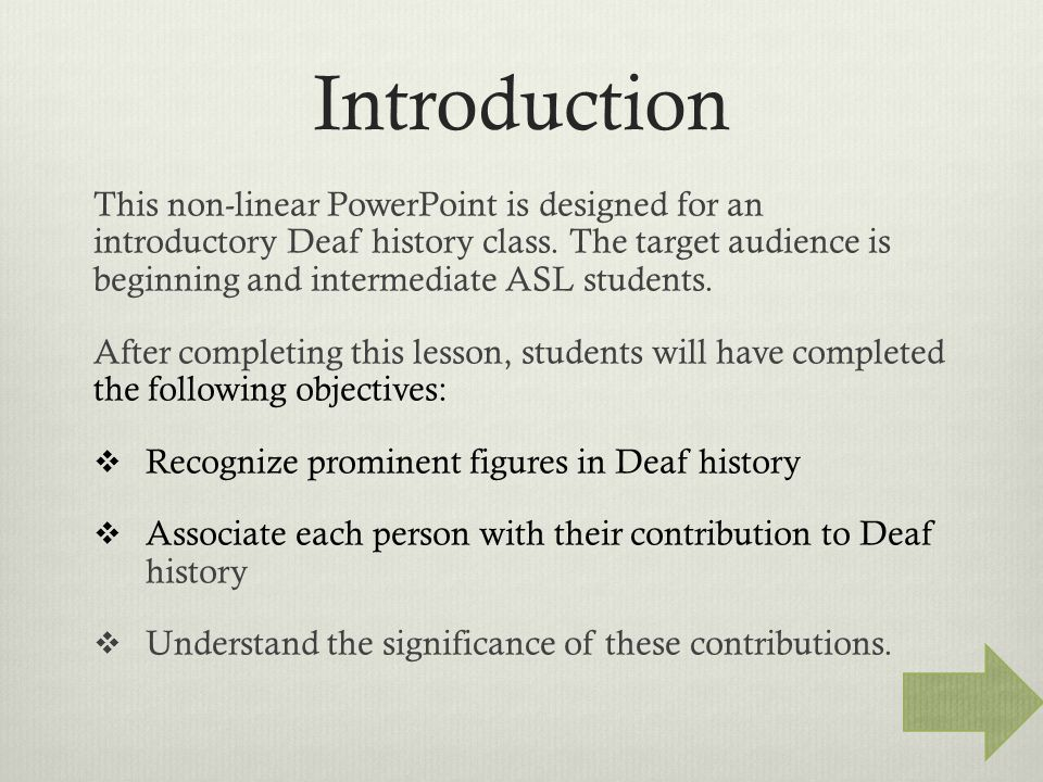 Introduction This non-linear PowerPoint is designed for an introductory Deaf history class.