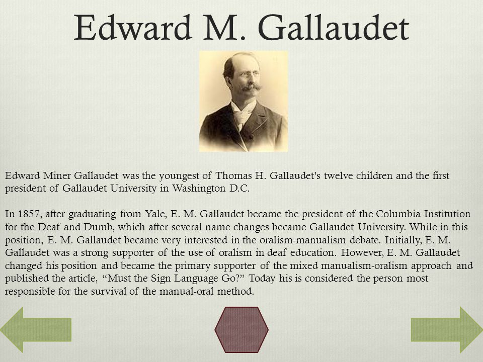 Edward M. Gallaudet Edward Miner Gallaudet was the youngest of Thomas H.