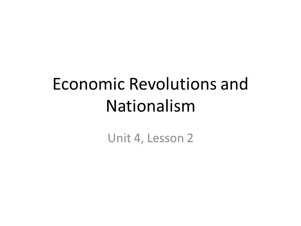 Economic Revolutions and Nationalism Unit 4, Lesson 2