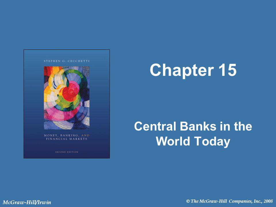 © The McGraw-Hill Companies, Inc., 2008 McGraw-Hill/Irwin Chapter 15 Central Banks in the World Today