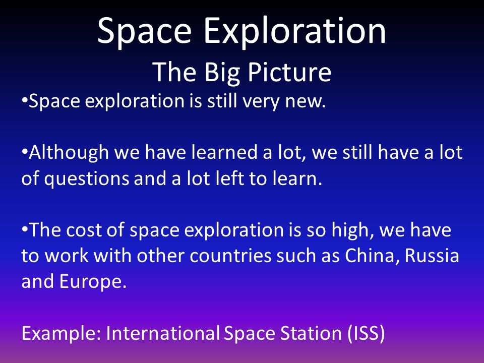 Space Exploration The Big Picture Space exploration is still very new.
