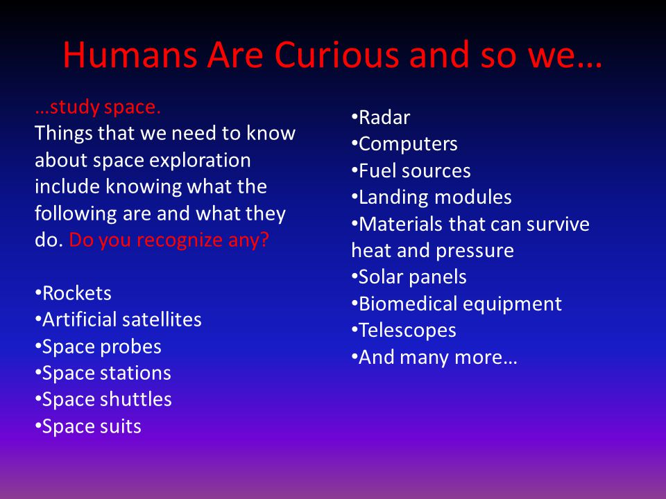 Humans Are Curious and so we… …study space.
