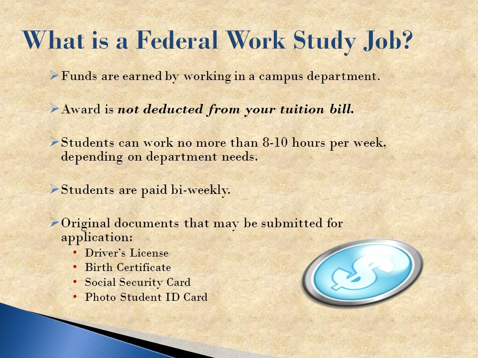  Funds are earned by working in a campus department.